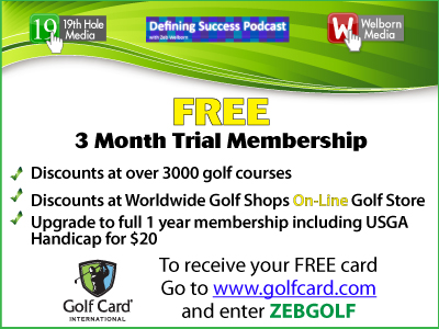 Zeb Welborn Golf, Defining Success Podcast Golf and 19th Hole Media Golf are offering you a free 3-month membership to Golf Card International