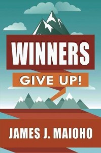 Winners Give Up! by James Maioho